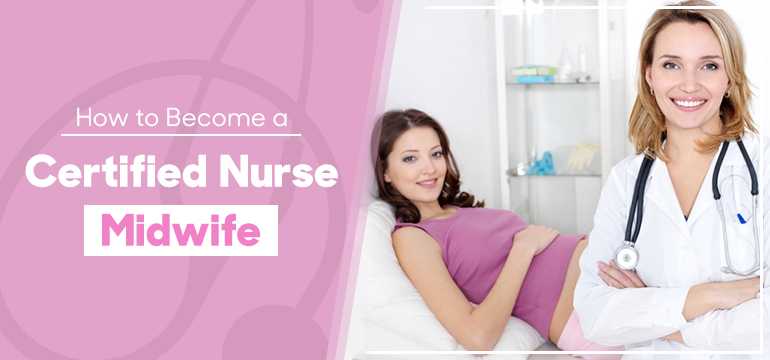 How to Become a Certified Nurse Midwife in 2021