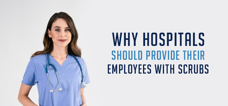 Here's Why Hospitals Should Provide Their Employees with Scrubs