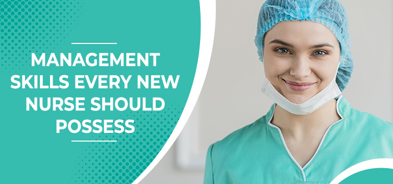 4 Best Management Skills Every New Nurse Should Possess