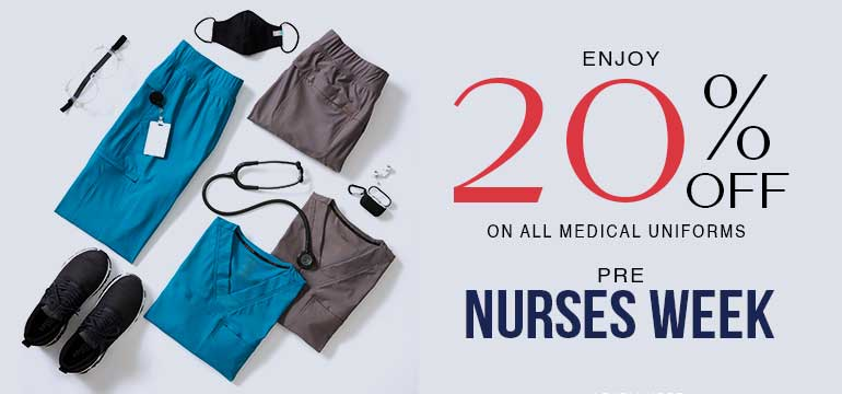 ENJOY 20% OFF ON ALL MEDICAL UNIFORMS IN PRE-NURSES WEEK