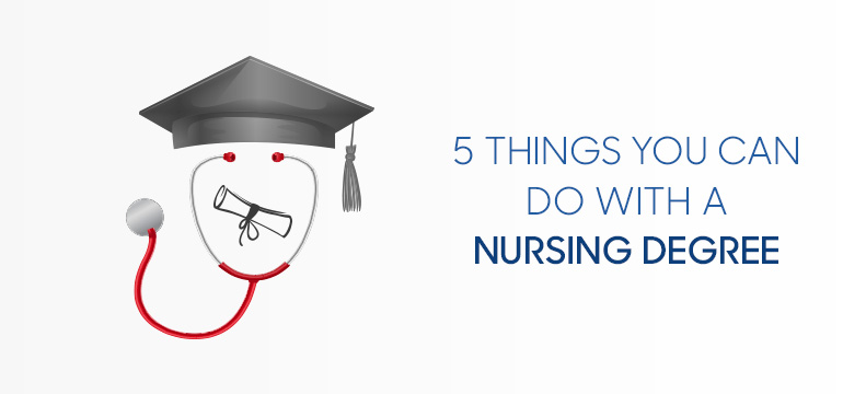 Things You Can Do with a Nursing Degree in 2019
