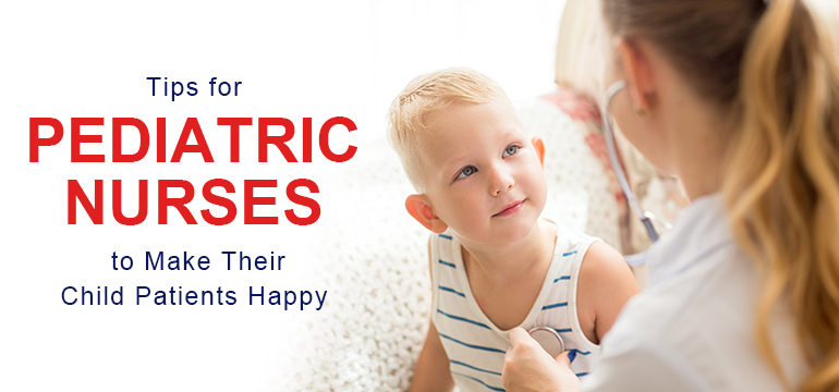 Tips for Pediatric Nurses to Make Their Child Patients Happy