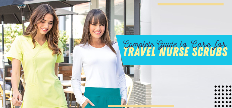 Complete Guide to Care for Travel Nurse Scrubs